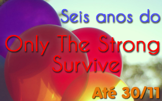 onlythestrongsurvive6anos