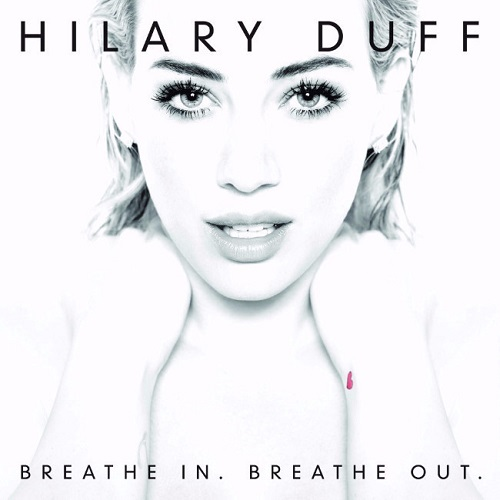 Hilary Duff - Breathe In. Breathe Out.
