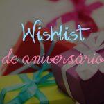 wishlist de aniversário
